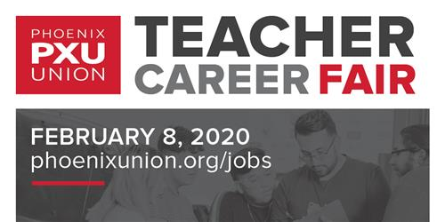 PXU Teacher Career Fair February 8, 2020 at Linda Abril Educational Academy. Apply at phoenixunion.org/jobs