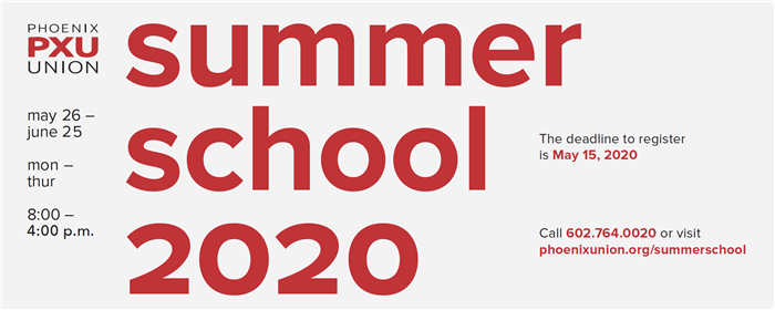 pxu summer school 2020 | may 26 - June 25 | mon - thu | 8:00 a - 4:00 p | deadline to register is may 15, 2020 | Call 602.764.0200