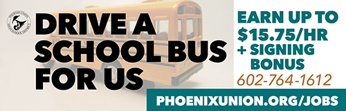 School Bus Drivers Wanted! Call 602.764.1430 or visit phoenixunion.org/jobs